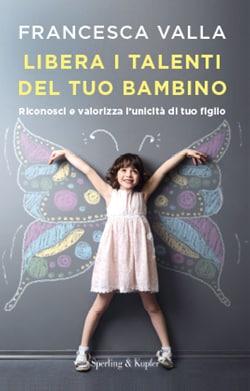 Libera i talenti del tuo bambino, Francesca Valla